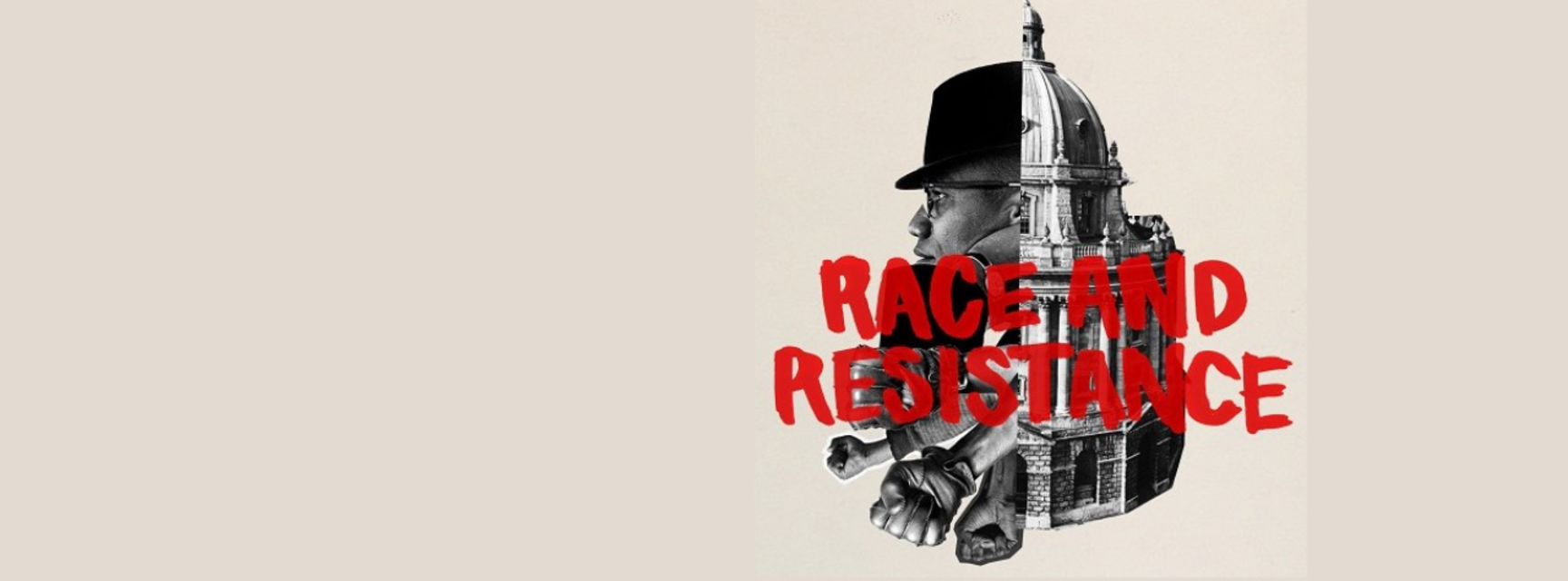 Logo for Race and Resistance, a black and white collage of half of the Radcliffe Camera building, a man in a hat, and several raised fists.