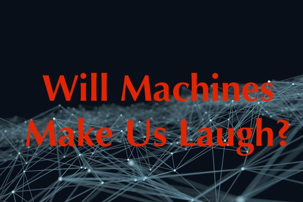 will machines make us laugh