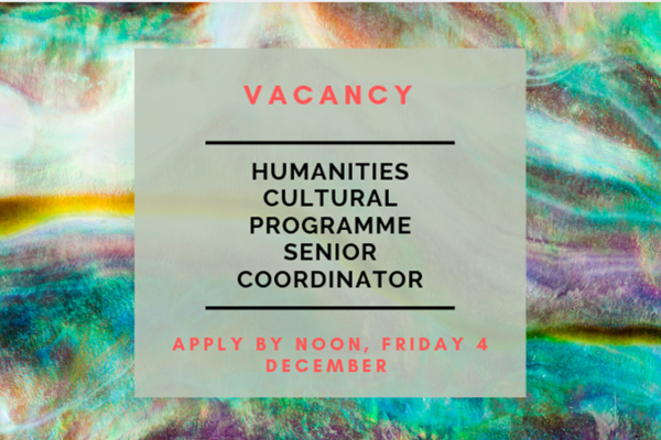 In front of a marbeled background, text reads 'Vacancy. Humanities Cultural Programme Senior Coordinator. Apply by noon, Friday 4 December.'