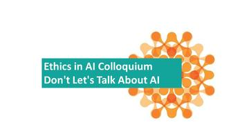 Blue box with the following text - Ethics in AI Colloquium Don't Let Talk about AI