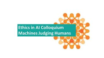 Blue box with the following text - Ethics in AI Colloquium machines judging humans