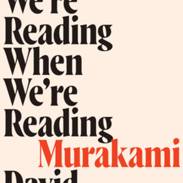 Image of book cover with the words 'who we are Reading when we're Reading Murakami